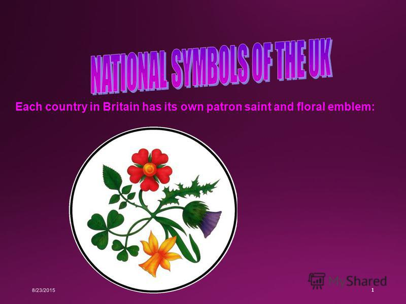 8/23/2015 1 Each country in Britain has its own patron saint and floral emblem: