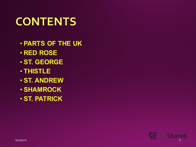 CONTENTS PARTS OF THE UK RED ROSE ST. GEORGE THISTLE ST. ANDREW SHAMROCK ST. PATRICK 8/23/2015 2