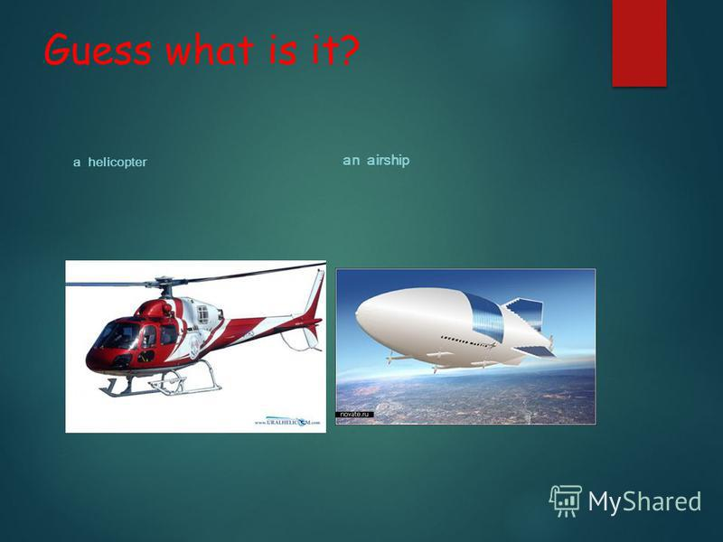 Guess what is it? a helicopter an airship