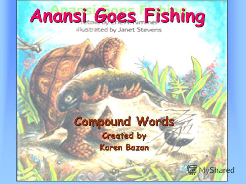 Anansi Goes Fishing Compound Words Created by Karen Bazan