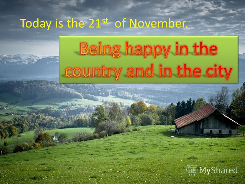 Today is the 21 st of November.
