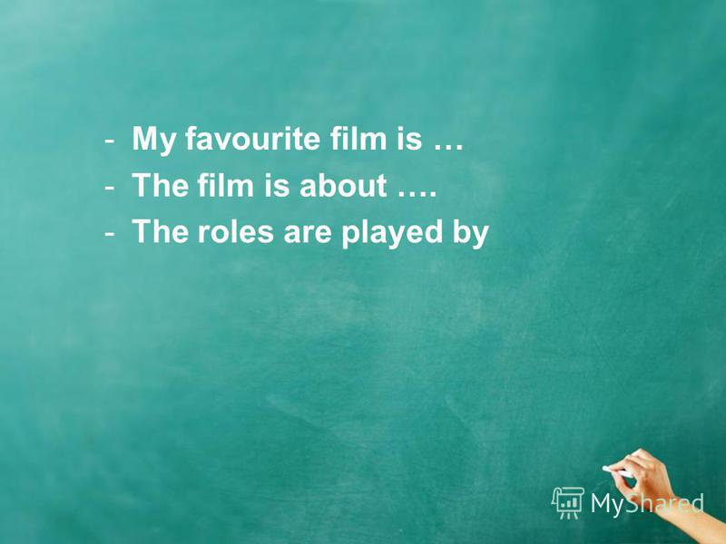 -My favourite film is … -The film is about …. -The roles are played by