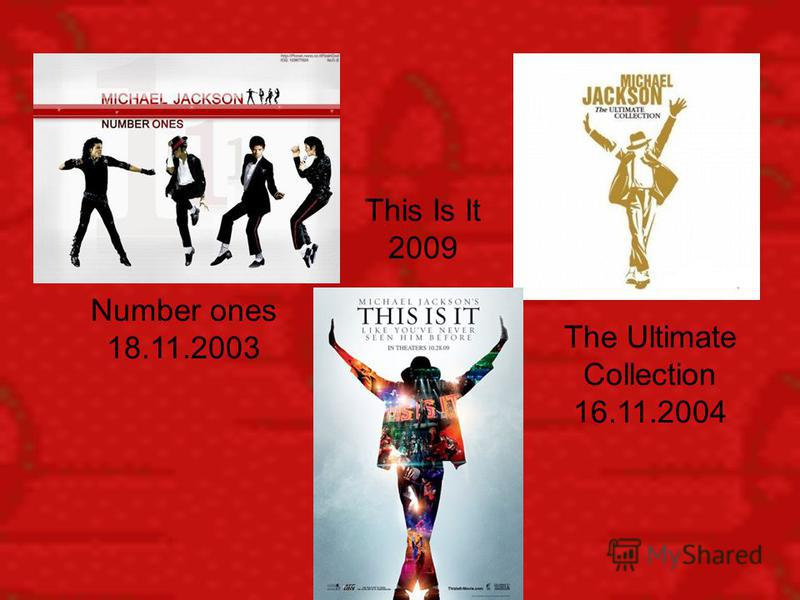 Number ones 18.11.2003 The Ultimate Collection 16.11.2004 This Is It 2009