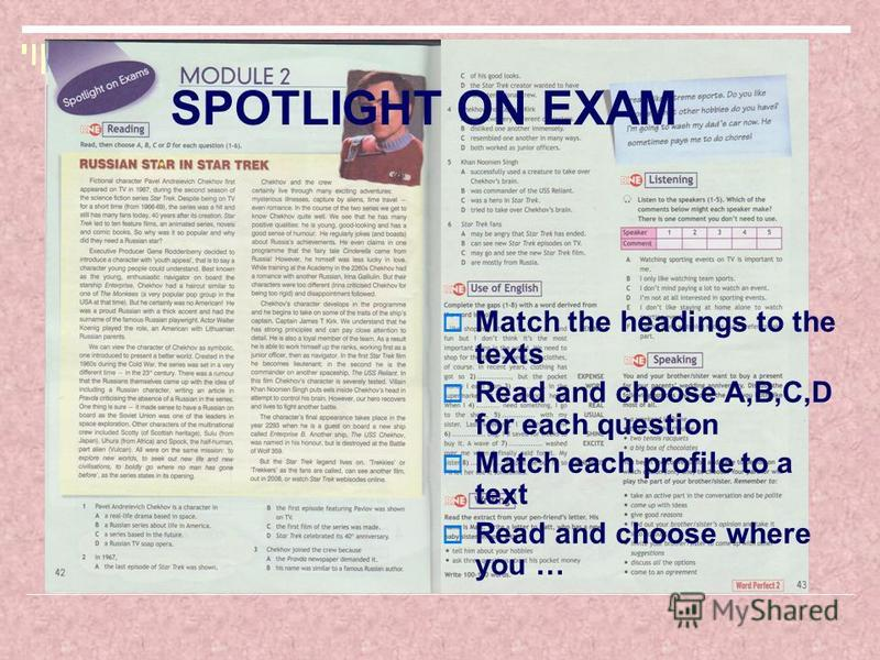 SPOTLIGHT ON EXAM Match the headings to the texts Read and choose A,B,C,D for each question Match each profile to a text Read and choose where you …