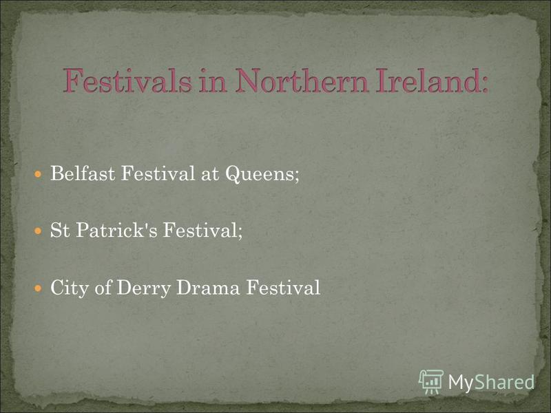 Belfast Festival at Queens; St Patrick's Festival; City of Derry Drama Festival