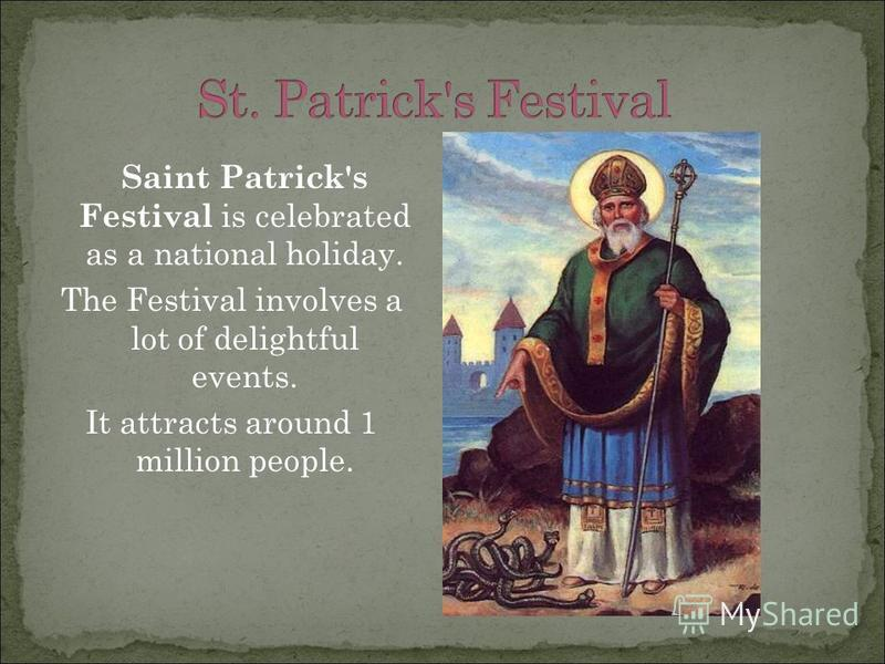 Saint Patrick's Festival is celebrated as a national holiday. The Festival involves a lot of delightful events. It attracts around 1 million people.