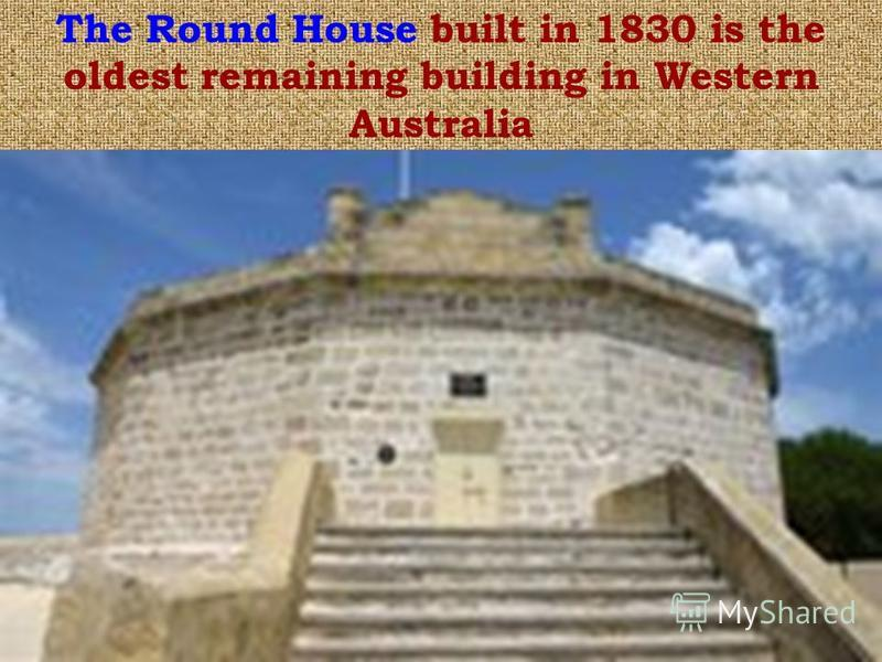 The Round House built in 1830 is the oldest remaining building in Western Australia