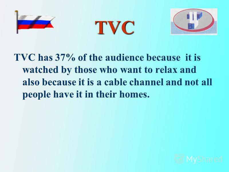 TVC TVC has 37% of the audience because it is watched by those who want to relax and also because it is a cable channel and not all people have it in their homes.