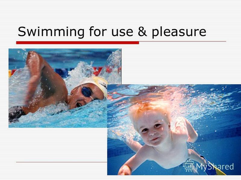 Swimming for use & pleasure