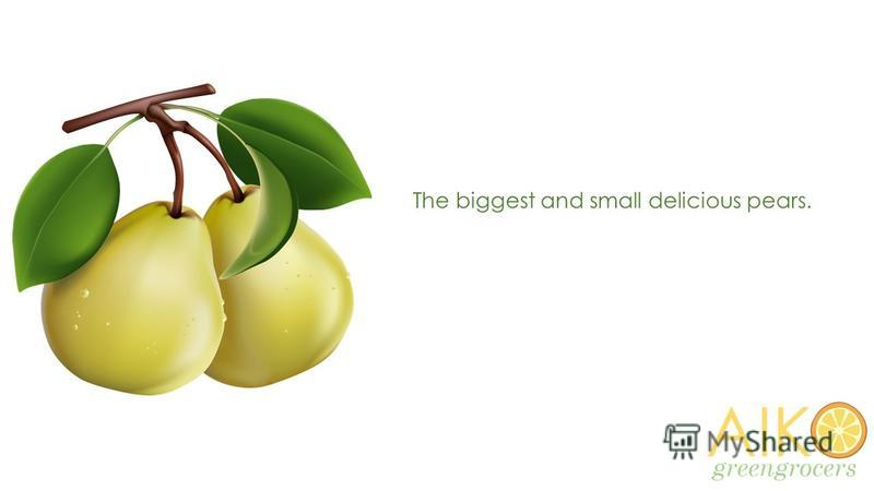 The biggest and small delicious pears.