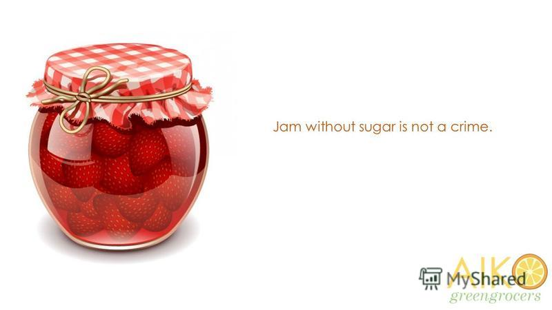 Jam without sugar is not a crime.