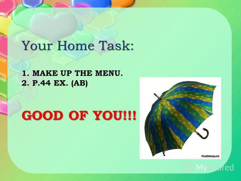 GOOD OF YOU!!! 1. MAKE UP THE MENU. 2. P.44 EX. (AB) GOOD OF YOU!!! Your Home Task:
