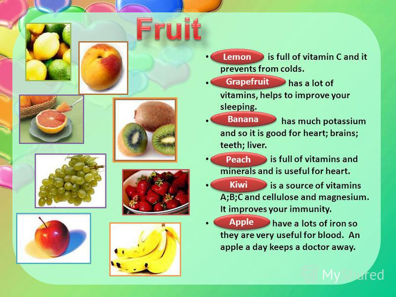 is full of vitamin C and it prevents from colds. has a lot of vitamins, helps to improve your sleeping. has much potassium and so it is good for heart; brains; teeth; liver. is full of vitamins and minerals and is useful for heart. is a source of vit