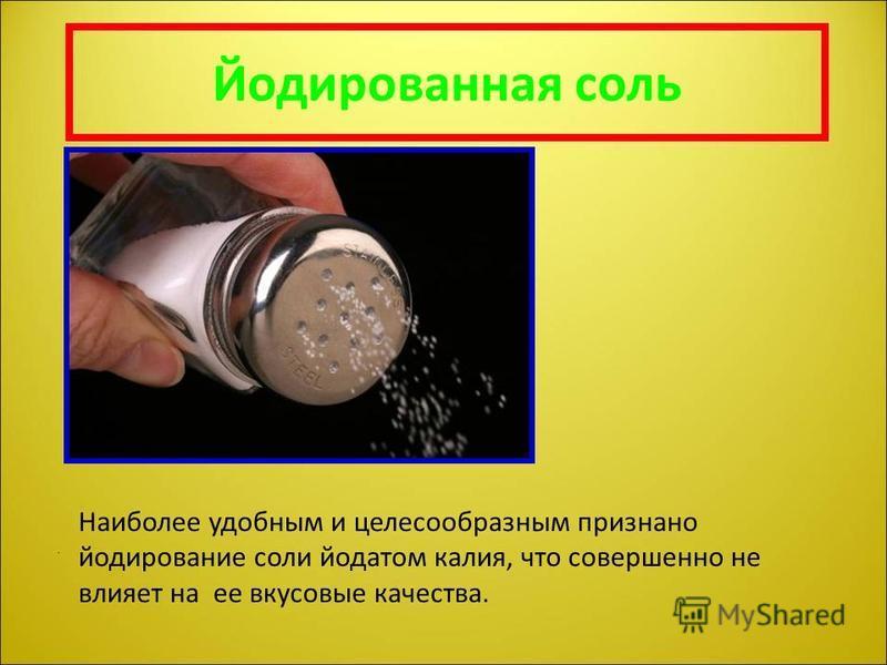 Йодированная соль. Наиболее удобным и целесообразным признано йодирование соли йодатом калия, что совершенно не влияет на ее вкусовые качества.