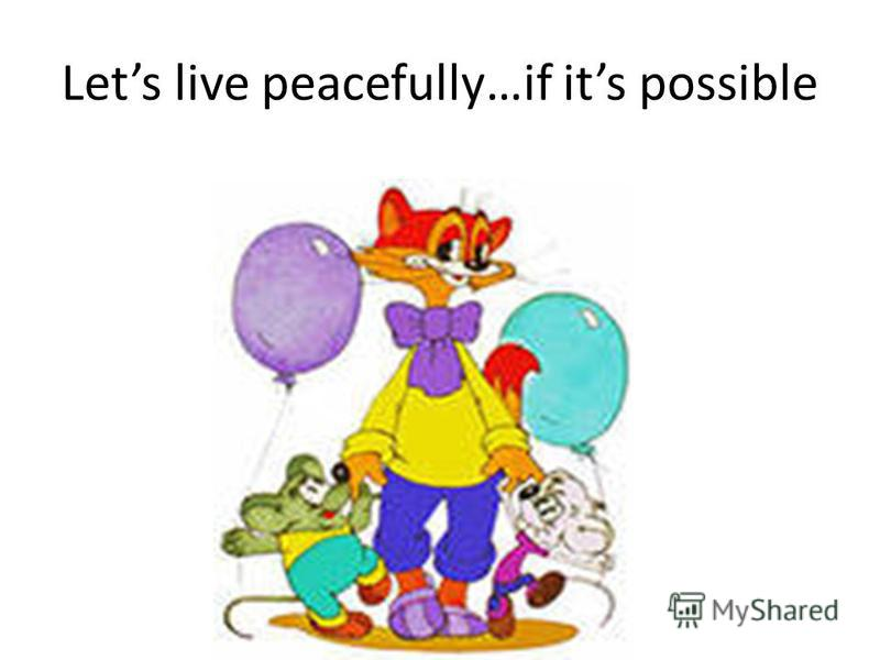 Lets live peacefully…if its possible