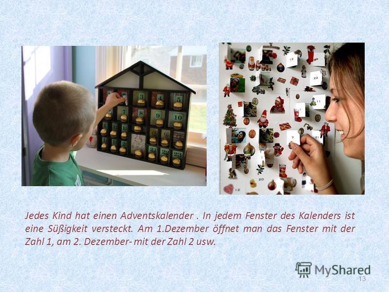 13 Jedes Kind hat einen Adventskalender. In jedem Fenster des Kalenders ist eine Süßigkeit versteckt. Am 1.Dezember öffnet man das Fenster mit der Zahl 1, am 2. Dezember- mit der Zahl 2 usw.