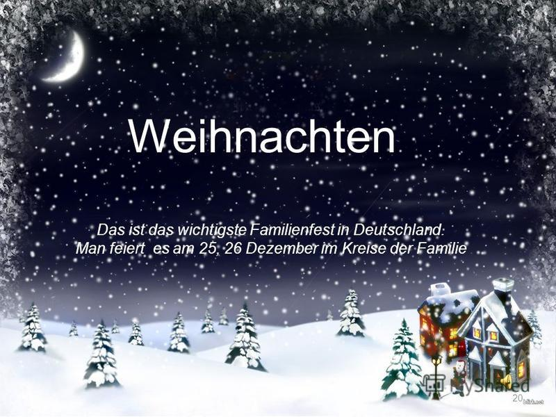 20 Weihnachten Das ist das wichtigste Familienfest in Deutschland. Man feiert es am 25, 26 Dezember im Kreise der Familie