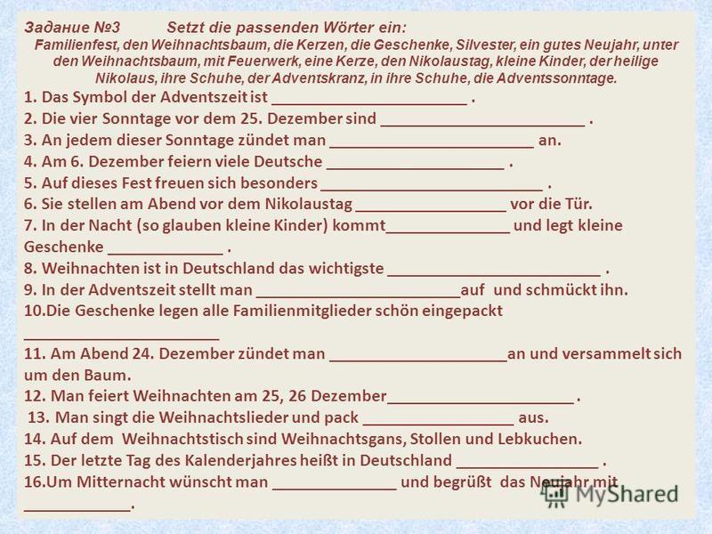 28 Задание 3Setzt die passenden Wörter ein: Familienfest, den Weihnachtsbaum, die Kerzen, die Geschenke, Silvester, ein gutes Neujahr, unter den Weihnachtsbaum, mit Feuerwerk, eine Kerze, den Nikolaustag, kleine Kinder, der heilige Nikolaus, ihre Sch