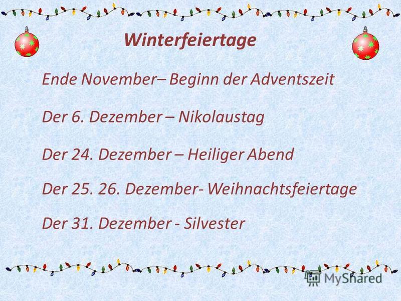 Ende November– Beginn der Adventszeit Der 6. Dezember – Nikolaustag Der 24. Dezember – Heiliger Abend Der 25. 26. Dezember- Weihnachtsfeiertage Der 31. Dezember - Silvester Winterfeiertage