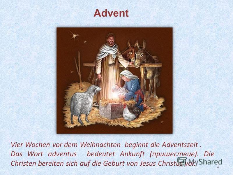4 Vier Wochen vor dem Weihnachten beginnt die Adventszeit. Das Wort adventus bedeutet Ankunft (пришествие). Die Christen bereiten sich auf die Geburt von Jesus Christus vor. Advent