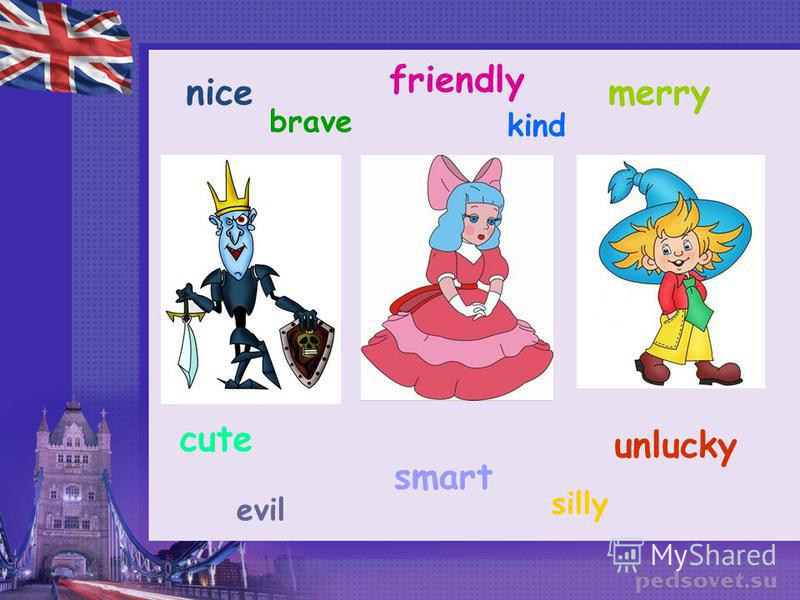 nice friendly merry cute smart unlucky evil silly brave kind