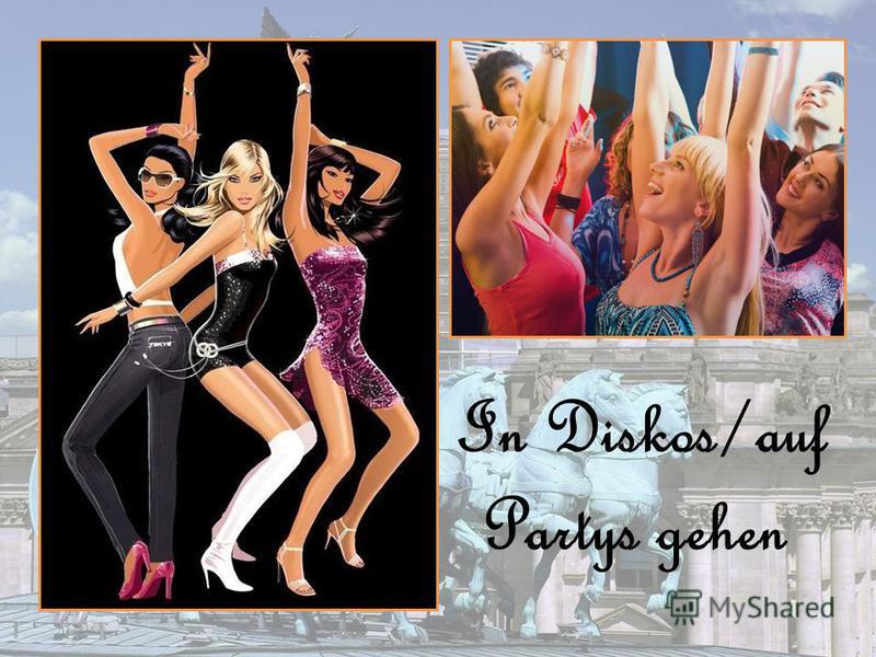 In Diskos/auf Partys gehen