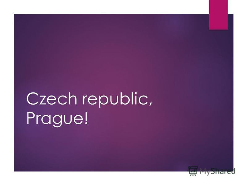 Czech republic, Prague!