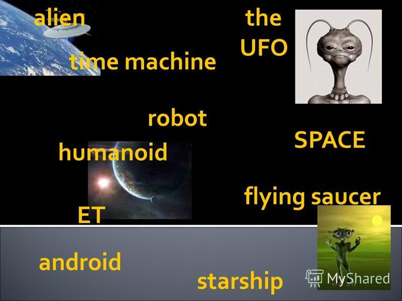 alienthe UFO SPACE humanoid flying saucer android ET robot starship time machine