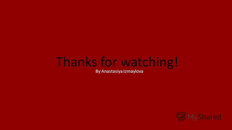 Thanks for watching! By Anastasiya Izmaylova