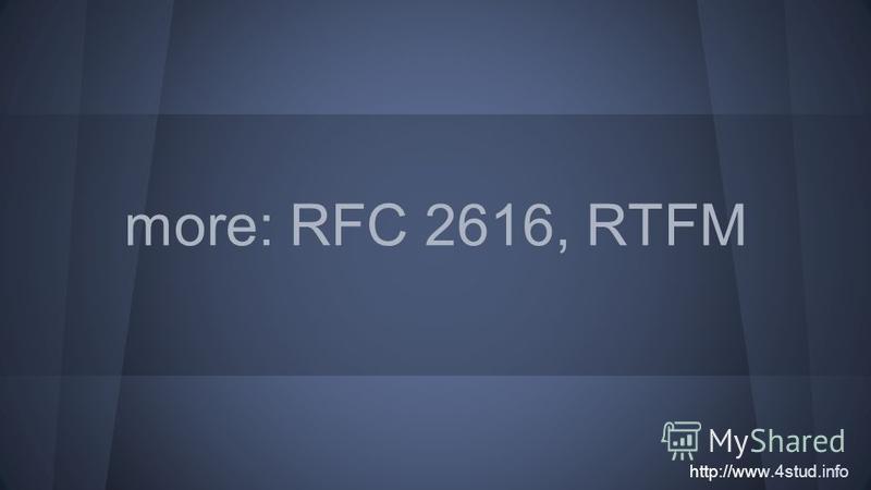http://www.4stud.info more: RFC 2616, RTFM