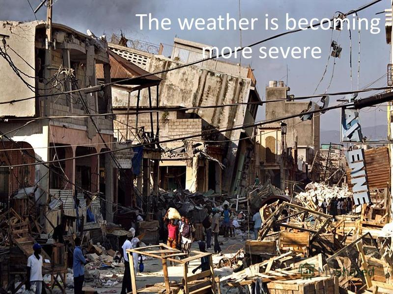 The weather is becoming more severe