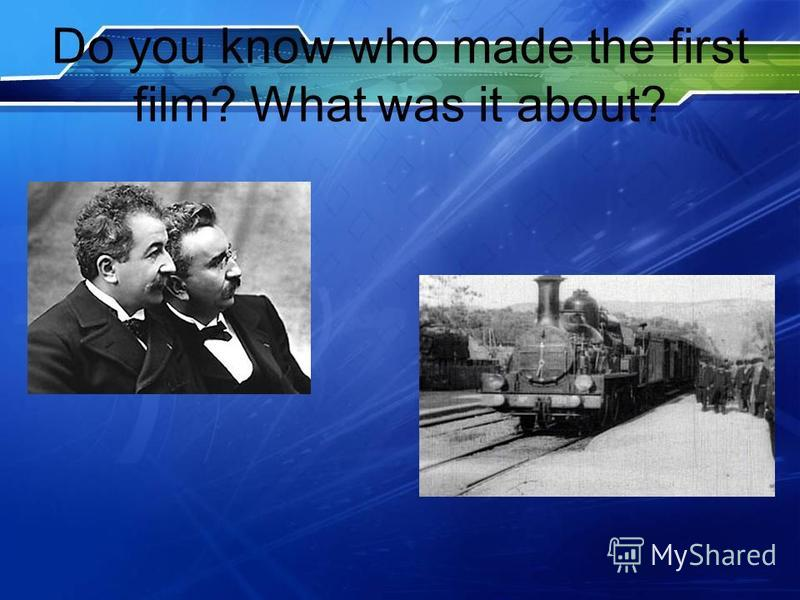 Do you know who made the first film? What was it about?