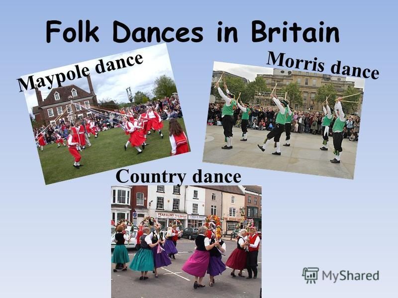 Folk Dances in Britain Morris dance Maypole dance Country dance