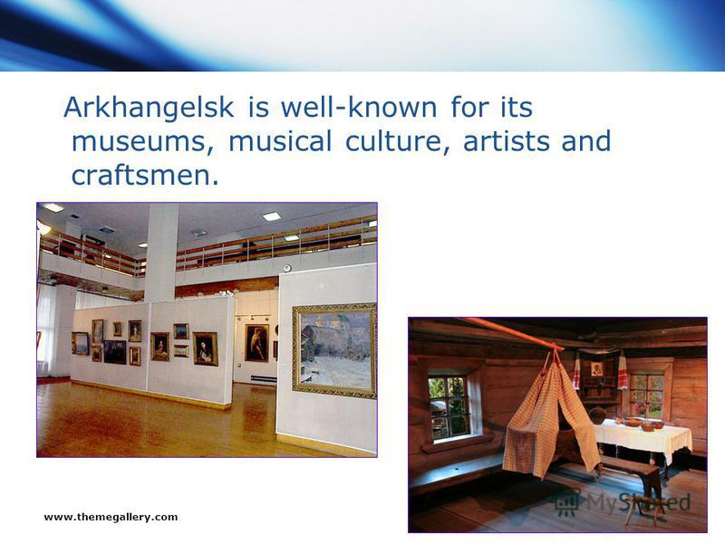www.themegallery.com Company Logo Arkhangelsk is well-known for its museums, musical culture, artists and craftsmen.
