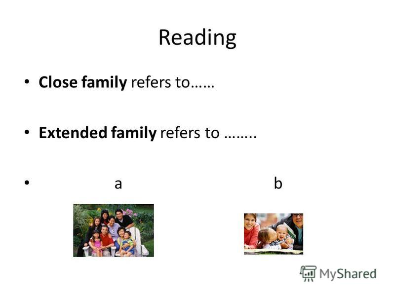 Reading Close family refers to…… Extended family refers to …….. a b