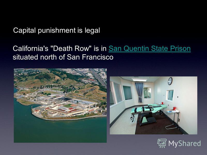 Capital punishment is legal California's Death Row is in San Quentin State PrisonSan Quentin State Prison situated north of San Francisco