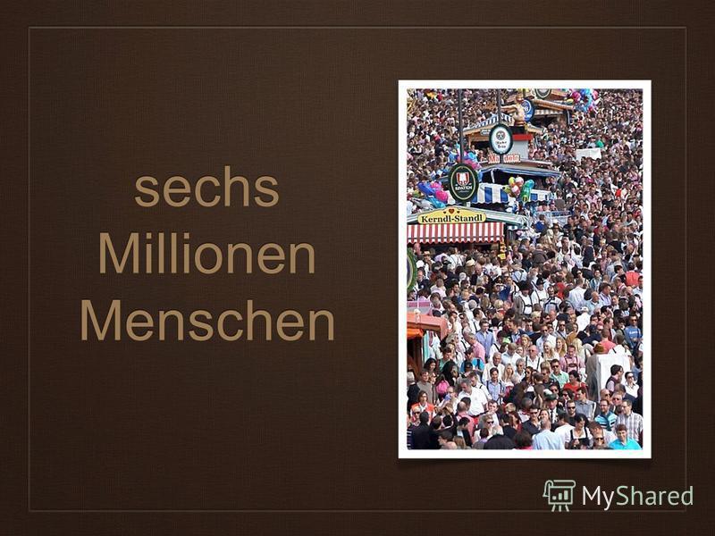 sechs Millionen Menschen