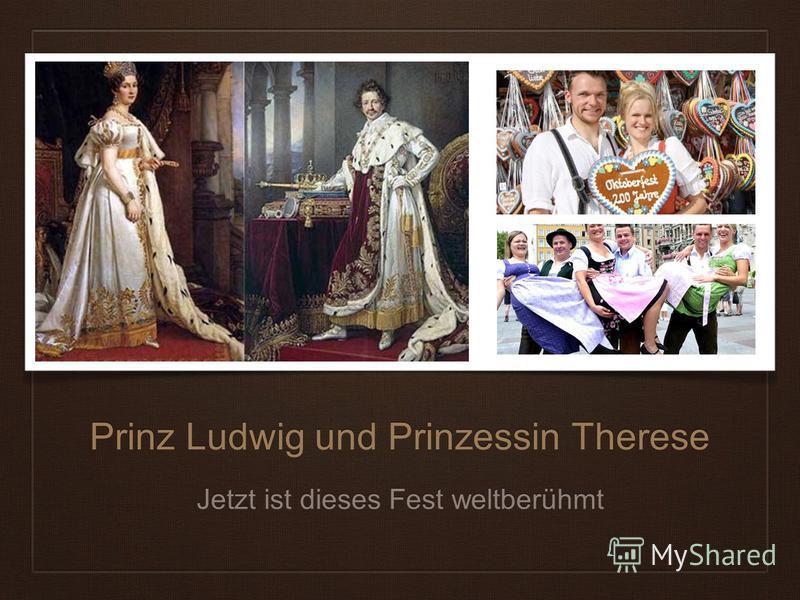 Prinz Ludwig und Prinzessin Therese Jetzt ist dieses Fest weltberühmt