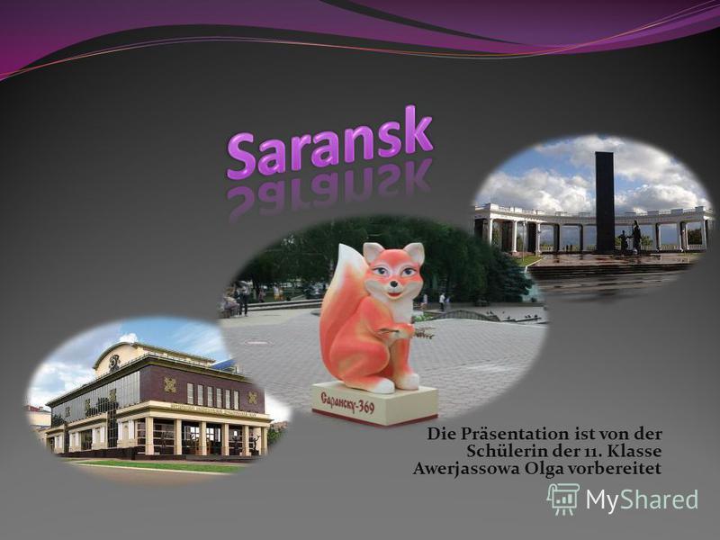 Die Präsentation ist von der Schülerin der 11. Klasse Awerjassowa Olga vorbereitet