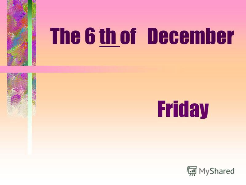 The 6 th of December Friday