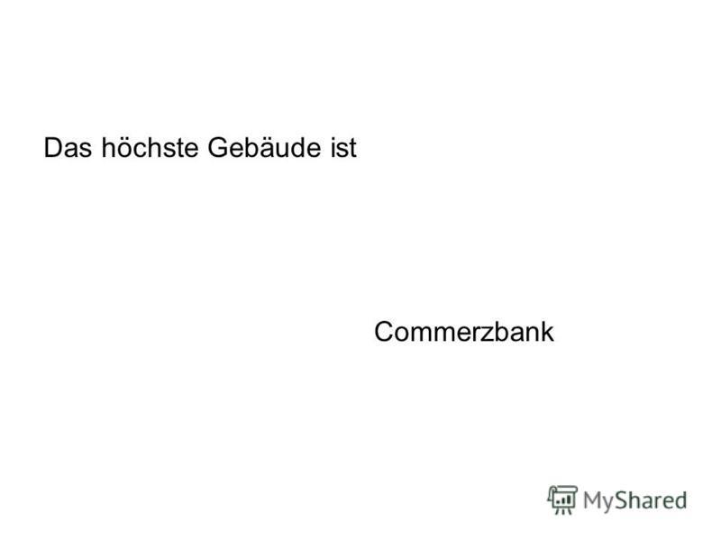 Das höchste Gebäude ist Commerzbank