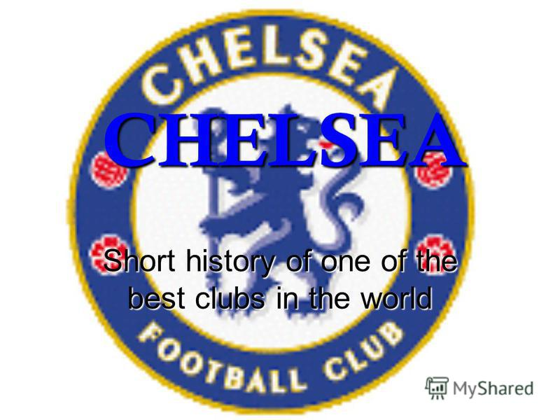 CHELSEA Short history of one of the best clubs in the world