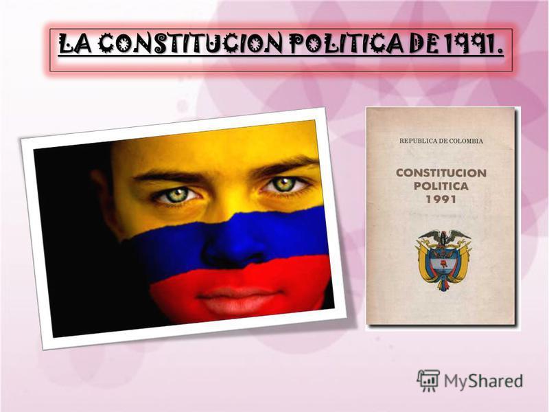 LA CONSTITUCION POLITICA DE 1991.