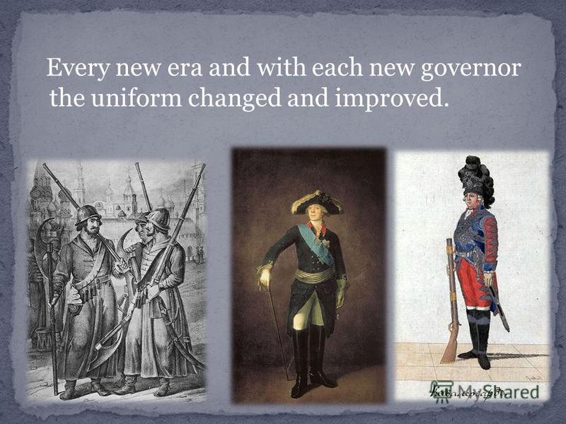 Every new era and with each new governor the uniform changed and improved.