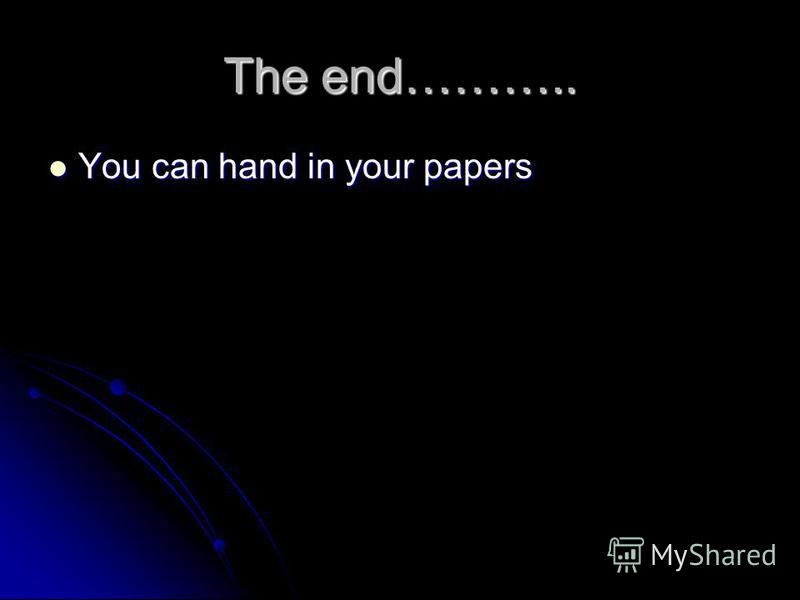 The end……….. You can hand in your papers You can hand in your papers