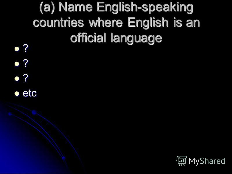(a) Name English-speaking countries where English is an official language ? ? ? etc etc
