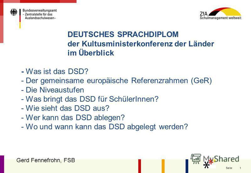 1 Seite: DEUTSCHES SPRACHDIPLOM der Kultusministerkonferenz der Länder im Überblick - Was ist das DSD? - Der gemeinsame europäische Referenzrahmen (GeR) - Die Niveaustufen - Was bringt das DSD für SchülerInnen? - Wie sieht das DSD aus? - Wer kann das