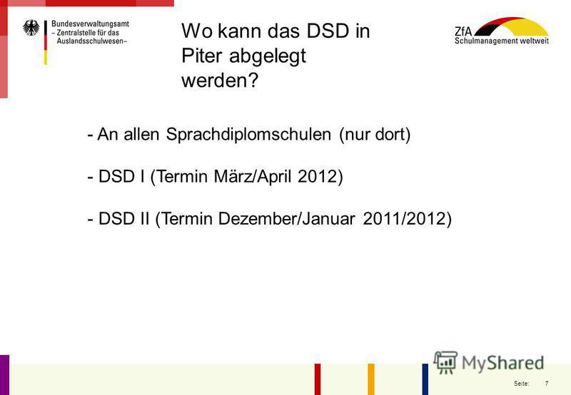 7 - An allen Sprachdiplomschulen (nur dort) - DSD I (Termin März/April 2012) - DSD II (Termin Dezember/Januar 2011/2012) Wo kann das DSD in Piter abgelegt werden?