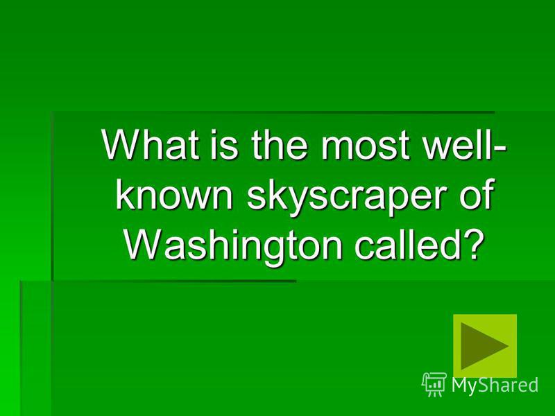 What is the most well- known skyscraper of Washington called? What is the most well- known skyscraper of Washington called?