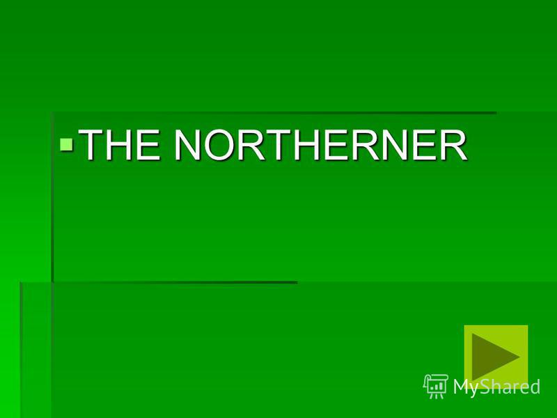 THE NORTHERNER THE NORTHERNER
